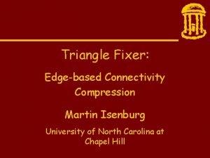 Triangle Fixer Edgebased Connectivity Compression Martin Isenburg University