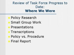 Review of Task Force Progress to Date Where