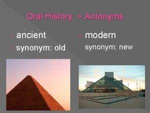 Oral History Antonyms ancient modern synonym old synonym