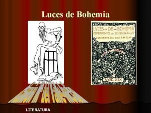Luces de Bohemia LITERATURA Luces de Bohemia Gnero