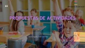 PROPUESTAS DE ACTIVIDADES Karen Elgueta Pablo Hernaez Pausas