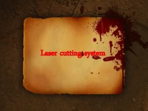 Laser cutting system Background Laser cutting has been