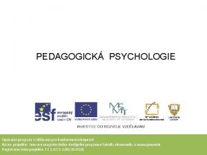 PEDAGOGICK PSYCHOLOGIE Operan program Vzdlvn pro konkurenceschopnost Nzev