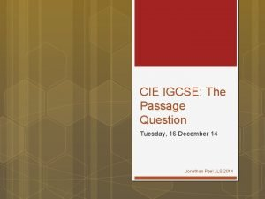 CIE IGCSE The Passage Question Tuesday 16 December