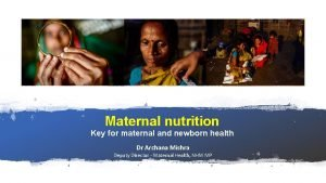 Maternal nutrition Key for maternal and newborn health