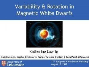 Variability Rotation in Magnetic White Dwarfs Katherine Lawrie