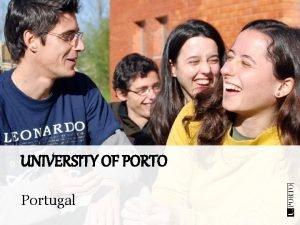 UNIVERSITY OF PORTO Portugal PORTO one of the