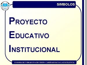 SIMBOLOS PROYECTO EDUCATIVO INSTITUCIONAL ES HORA DE TOMAR