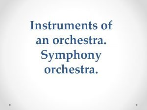 Instruments of an orchestra Symphony orchestra Brief history