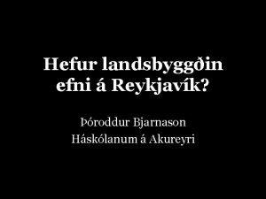 Hefur landsbyggin efni Reykjavk roddur Bjarnason Hsklanum Akureyri