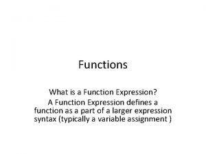 Functions What is a Function Expression A Function