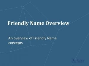Friendly Name Overview An overview of Friendly Name