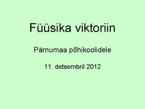 Fsika viktoriin Prnumaa phikoolidele 11 detsembril 2012 Hindamine