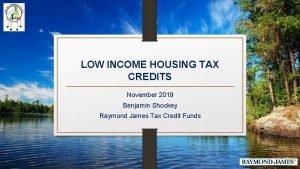 LOW INCOME HOUSING TAX CREDITS November 2019 Benjamin