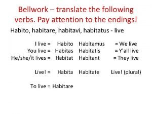 Bellwork translate the following verbs Pay attention to
