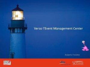 Verso lEvent Management Center Roberto Tedone LAzienda La