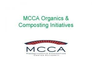 MCCA Organics Composting Initiatives MCCA FACILITIES Getting Started