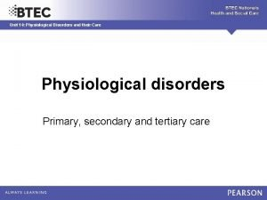 Unit 14 Physiological Disorders and their Care Physiological