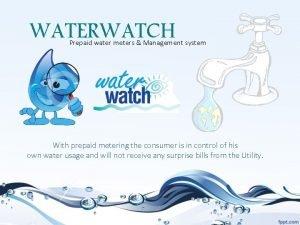 WATERWATCH Prepaid water meters Management system With prepaid