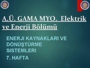 A GAMA MYO Elektrik ve Enerji Blm ENERJI