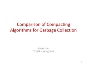Comparison of Compacting Algorithms for Garbage Collection Mrinal