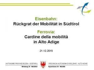 Eisenbahn Rckgrat der Mobilitt in Sdtirol Ferrovia Cardine