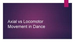 Axial vs Locomotor Movement in Dance Axial Movement