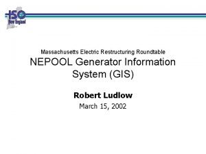 Massachusetts Electric Restructuring Roundtable NEPOOL Generator Information System