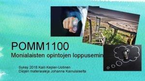 POMM 1100 Monialaisten opintojen loppuseminaari Syksy 2018 Kaili