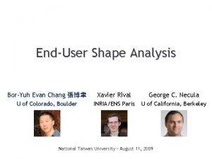 EndUser Shape Analysis BorYuh Evan Chang Xavier Rival