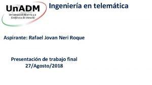 Ingeniera en telemtica Aspirante Rafael Jovan Neri Roque