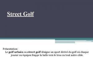 Street Golf Prsentation Le golf urbain ou street