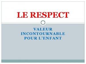 LE RESPECT VALEUR INCONTOURNABLE POUR LENFANT LE RESPECT