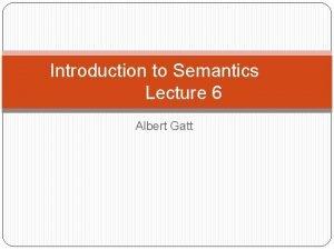 Introduction to Semantics Lecture 6 Albert Gatt Linguistic