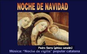 Pedro Serra gtico cataln www vitanoblepowerpoints net Msica