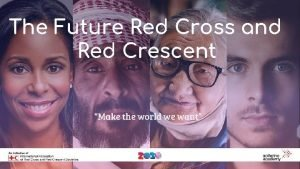The Future Red Cross and Red Crescent Make