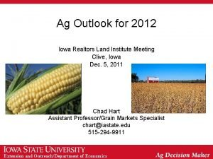 Ag Outlook for 2012 Iowa Realtors Land Institute