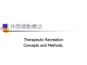 Therapeutic Recreation Concepts and Methods Leisure n Recreation