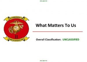 UNCLASSIFIED What Matters To Us Overall Classification UNCLASSIFIED