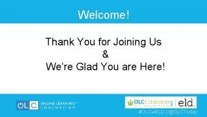 Welcome Thank You for Joining Us Were Glad