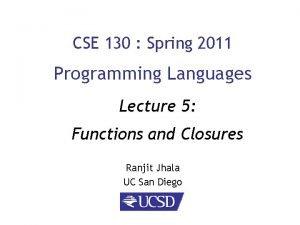 CSE 130 Spring 2011 Programming Languages Lecture 5