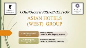 CORPORATE PRESENTATION ASIAN HOTELS WEST GROUP Asian Hotels