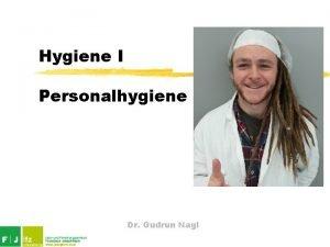 Hygiene I Personalhygiene Dr Gudrun Nagl Hygiene was