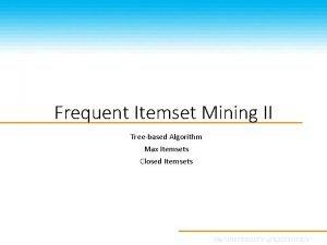 Frequent Itemset Mining II Treebased Algorithm Max Itemsets