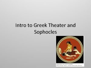 Intro to Greek Theater and Sophocles Greek Theater