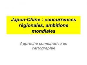 JaponChine concurrences rgionales ambitions mondiales Approche comparative en
