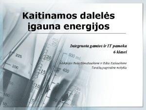Kaitinamos dalels gauna energijos Integruota gamtos ir IT