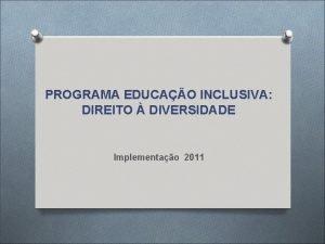 PROGRAMA EDUCAO INCLUSIVA DIREITO DIVERSIDADE Implementao 2011 Documento