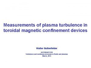 Measurements of plasma turbulence in toroidal magnetic confinement