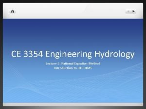 CE 3354 Engineering Hydrology Lecture 9 Rational Equation